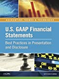 U. S. GAAP Financial Statements - Best Practices in Presentation and Disclosure, 67th Edition, American Institute of Certified Public Accountants, 1937352714
