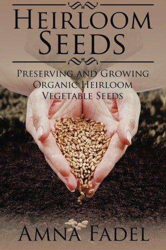 Heirloom Seeds: Preserving and Growing Organic Heirloom Vegetable Seeds ebook