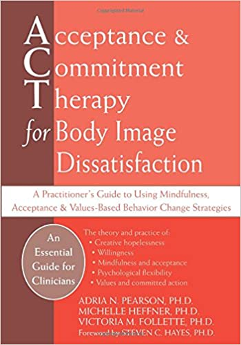 Workbook body image therapy worksheets : Acceptance and Commitment Therapy for Body Image Dissatisfaction ...