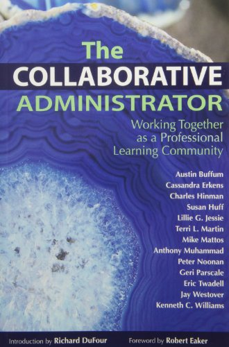The Collaborative Administrator: Working Together as a Professional Learning Community