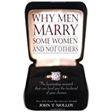 Why Men Marry Some Women and Not Others: The Fascinating Research That Can Land You the Husband of Your Dreams by John T. Molloy (2003-09-24)