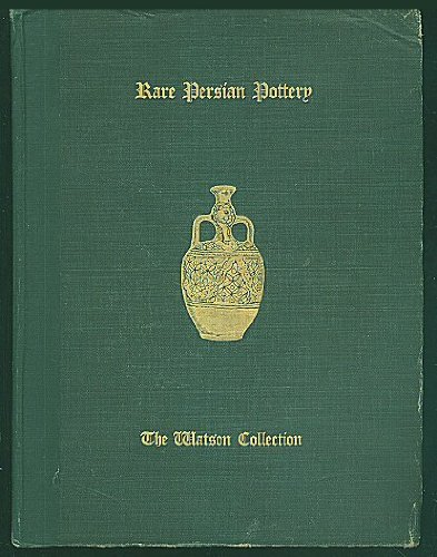 An Illustrated and Descriptive Catalogue of Rare Old Persian Pottery, With Historical and Other Notes Pertaining to a Private Collection Acquired by Messrs. H. O. Watson & Co...