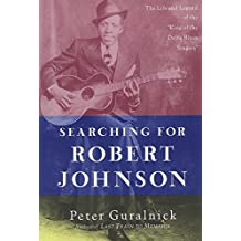 "Searching for Robert Johnson: The Life and Legend of the ""King of the Delta Blues Singers"""