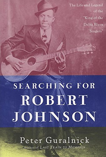 Searching for Robert Johnson: The Life and Legend of the