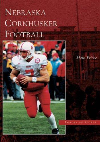 Nebraska Cornhusker Football (Images of Sports: Nebraska) PDF