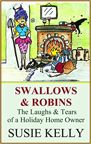 Swallows & Robins: The Laughs And Tears Of A Holiday Home Owner
