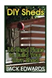 building a shed plans - DIY Sheds: 15 Shed Plans to Build Your Own Shed: (How to Build a Shed, DIY Shed Plans) (Shed Building Book)