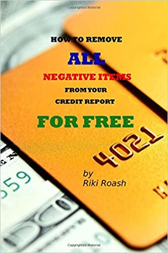 How to remove all negative items from your credit report do it how to remove all negative items from your credit report do it yourself guide to dramatically increase your credit rating riki roash 0884727102052 solutioingenieria Images