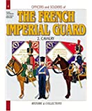 Officers and Soldiers of the French Imperial Guard 1804-1815, Vol. 2: Cavalry