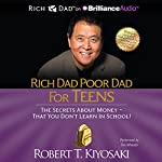 Rich Dad Poor Dad for Teens: The Secrets About Money - That You Don't Learn in School! | Robert T. Kiyosaki