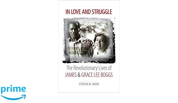 In love and struggle the revolutionary lives of james and grace lee in love and struggle the revolutionary lives of james and grace lee boggs justice power and politics stephen m ward 9780807835203 amazon books fandeluxe Images