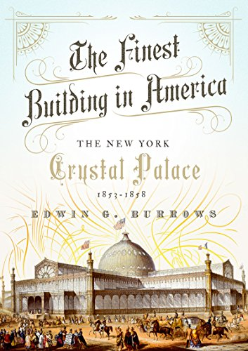 Finest Crystal Glass - The Finest Building in America: The New York Crystal Palace, 1853-1858
