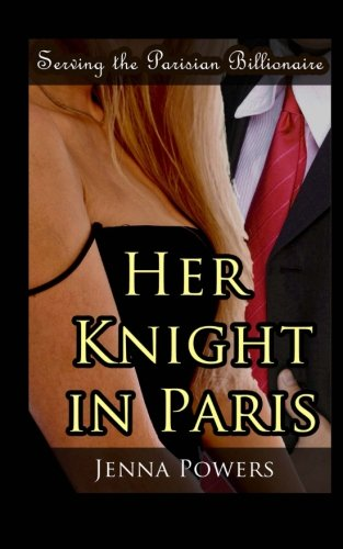 Read Online Serving the Parisian Billionaire: Her Knight in Paris (Volume 1) pdf