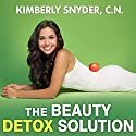 The Beauty Detox Solution: Eat Your Way to Radiant Skin, Renewed Energy, and the Body You've Always Wanted Audiobook by Kimberly Snyder Narrated by Kimberly Snyder