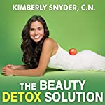 The Beauty Detox Solution: Eat Your Way to Radiant Skin, Renewed Energy, and the Body You've Always Wanted | Kimberly Snyder