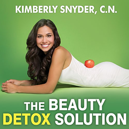 The Beauty Detox Solution: Eat Your Way to Radiant Skin, Renewed Energy, and the Body You've Always Wanted by Tantor Audio