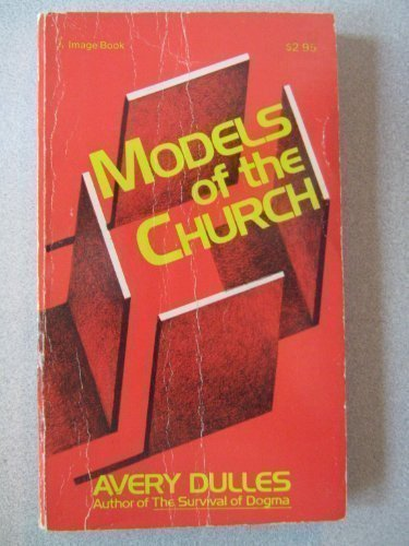 Models of the Church - A Critical Assessment of the Church in all its aspects 1st edition by Dulles, S.J. Avery Robert published by Doubleday Hardcover