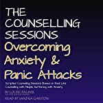 The Counseling Sessions: Overcoming Anxiety & Panic Attacks, Volume 1 | Louise Palmer