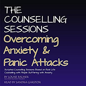 The Counseling Sessions: Overcoming Anxiety & Panic Attacks, Volume 1 Audiobook