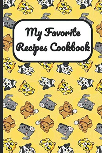 My Favorite Recipes Cookbook: Dogs Puppies Kittens and Cats Cover, Blank Recipe Book to Write Personal Meals Cooking Plans: Collect Your Best Recipes ... Cookbook, (120-Recipe Journal and Organizer)
