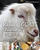 Raising Goats Naturally: The Complete Guide to Milk, Meat and More