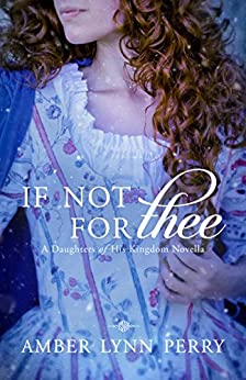 If Not For Thee: A Daughters of His Kingdom Novella by [Perry, Amber Lynn]