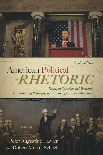 American Political Rhetoric: Essential Speeches and Writings On Founding Principles and Contemporary Controversies (American Political Rhetoric: Essential Speeches & Writings on)