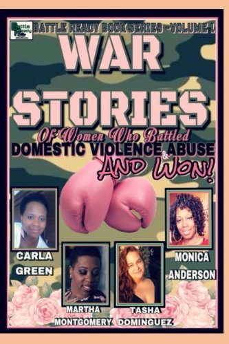 War Stories: Women who Battled Domestic Violence & Abuse and Won (Battle Ready Book Series) (Volume 1)