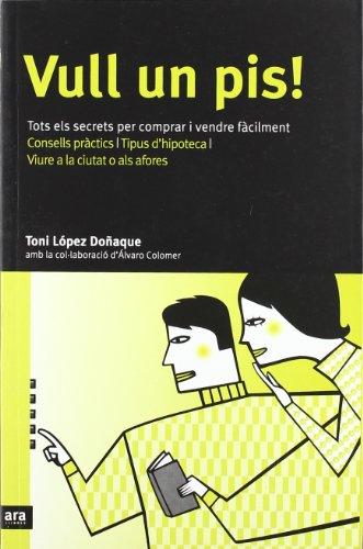 Descargar Libro Vull Un Pis! Tots Els Secrets Per Comprar I Vendre Fàcilment Toni López Doñaque