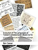 Evolution of The Languages of Tolkien's Middle-Earth (Book 3 of 3): A Complete Guide to All 20 or so of the Languages Tolkien Invented