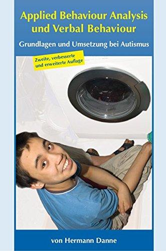 Applied Behaviour Analysis und Verbal Behaviour: Grundlagen und Umsetzung bei Autismus (2. Auflage)