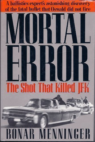 Mortal Error: The Shot That Killed JFK, A ballistics expert's astonishing discovery of the fatal bullet that Oswald did not fire 1st (first) Edition by Menninger, Bonar published by St Martins Pr (1992) Hardcover