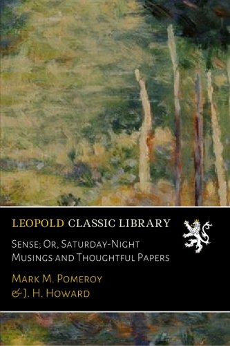 Read Online Sense; Or, Saturday-Night Musings and Thoughtful Papers ebook
