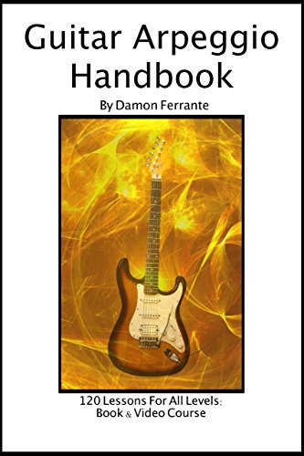 Guitar Arpeggio Handbook: A 120-Lesson, One-Lick-Per-Day, Step-By-Step Guide to Guitar Arpeggios, Music Theory, and Tech