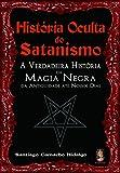 img - for Historia Oculta Do Satanismo. A Verdadeira Historia Da Magia Negra Da Antiguidade Ate Nossos Dias (Em Portuguese do Brasil) book / textbook / text book