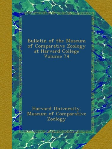 Bulletin of the Museum of Comparative Zoology at Harvard College Volume 74 PDF