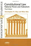 Constitutional Law--National Power and Federalism : Examples and Explanations, May, Christopher N. and Ides, Allan, 0735540543