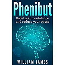 Phenibut: Boost your confidence and reduce your stress (phenibut, nootropics, social anxiety, smart drugs, shyness, stress, anxiety Book 2)