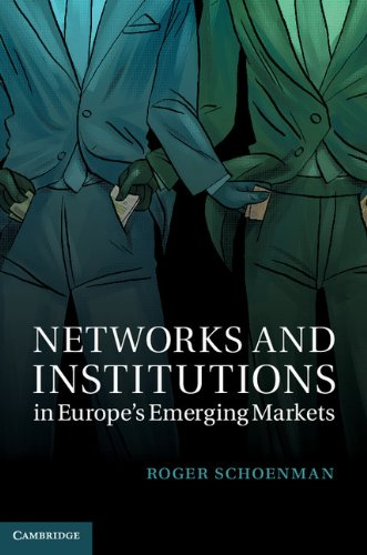 Download Networks and Institutions in Europe's Emerging Markets (Cambridge Studies in Comparative Politics) Pdf