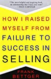 img - for How I Raised Myself from Failure to Success in Selling by Frank Bettger (6-Sep-2003) Paperback book / textbook / text book