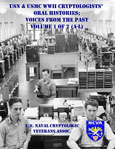 USN & USMC WWII Cryptologists' Oral Histories;: Voices from the Past - Vol. 1 of 2 (A-L) (The Voice Of The Past Oral History)