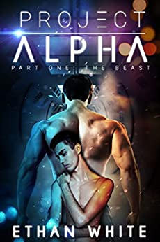 Project ALPHA - Part One: The Beast by [White, Ethan]