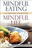 Mindful Eating: Mindful Life: How to Change the Habits That Sabotage Your Health