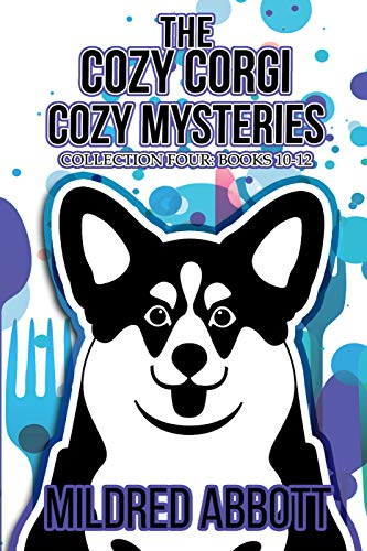 The Cozy Corgi Cozy Mysteries - Collection Four: Books 10-12 (Cozy Corgi Cozy Mysteries Collection Book 4) by [Abbott, Mildred]