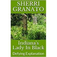 Indiana's Lady In Black: Defying Explanation