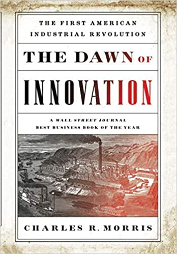 a52a6fa09 The Dawn of Innovation  The First American Industrial Revolution   Amazon.co.uk  Charles Morris  9781610393577  Books