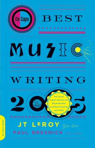 Da Capo Best Music Writing 2005: The Year's Finest Writing on Rock, Hip-hop, Jazz, Pop, Country & More