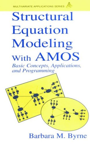 Structural Equation Modeling With AMOS: Basic Concepts, Applications, and Programming (Multivariate Applications Series)
