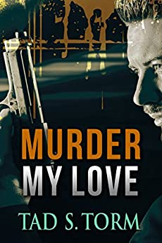 Murder My Love (Kindle Books Mystery and Suspense Crime Thrillers Series Book 3) by [Torm, Tad S.]