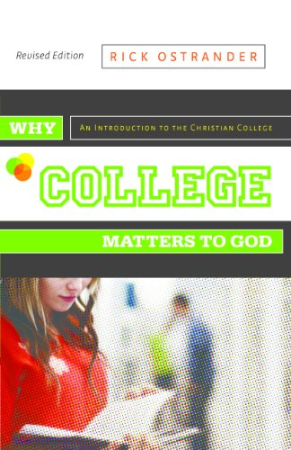 Why College Matters to God: An Introduction to the Christian College, Revised Edition